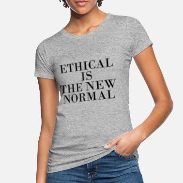 Ethics ethical is the new normal - Women's Organic T-Shirt