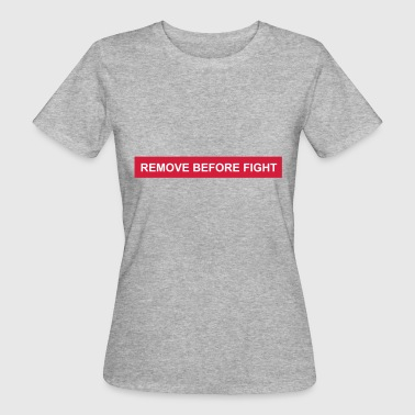 remove before fight - Women's Organic T-shirt