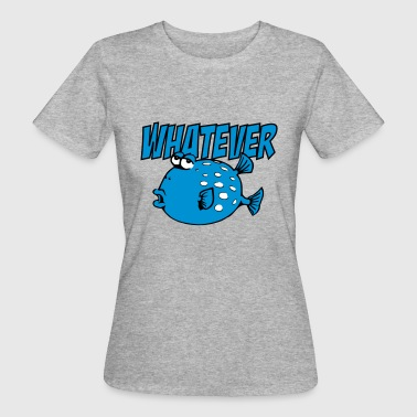 Whatever Fish - Frauen Bio-T-Shirt