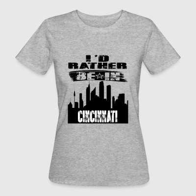 Gift Id rather be in Cincinnati - Women's Organic T-shirt