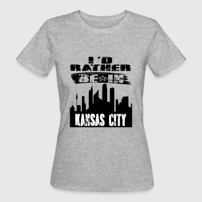Gift Id rather be in Kansas City - Women's Organic T-shirt