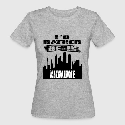 Gift Id rather be in Milwaukee - Women's Organic T-shirt