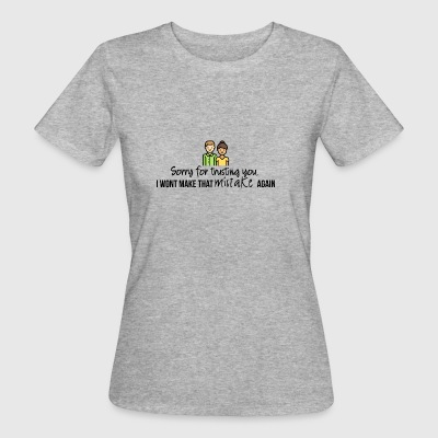 Sorry for trusting you - Frauen Bio-T-Shirt