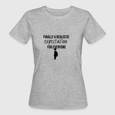 Finally a realistic expectation - Women's Organic T-shirt