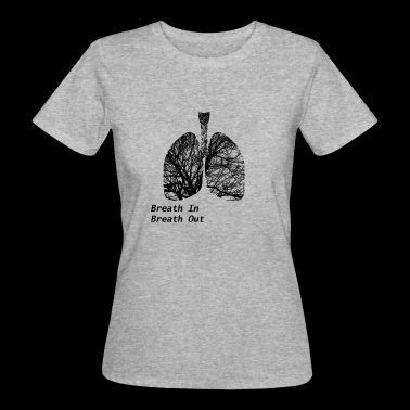 Lunge/Organ – Breath In Breath Out - Frauen Bio-T-Shirt