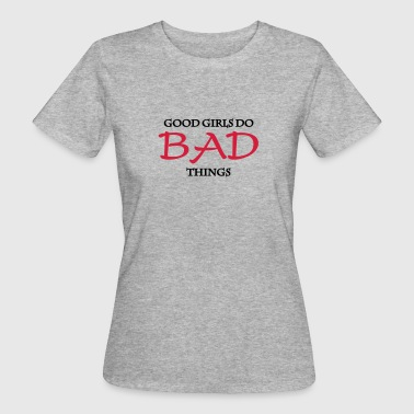 Good Girls do bad things - Ekologisk T-shirt dam