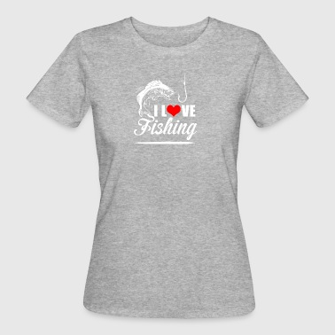 I love fishing - Women's Organic T-shirt