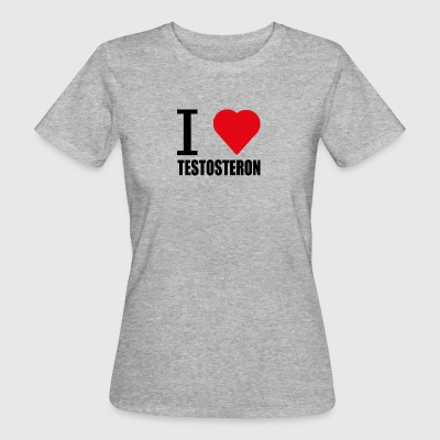 I LOVE TESTOSTERON black - Women's Organic T-shirt