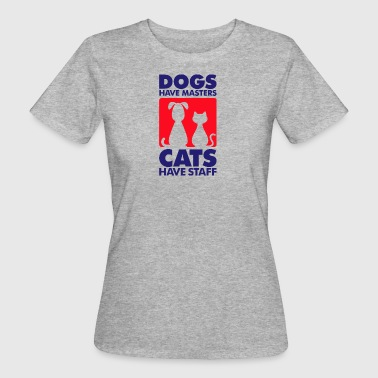 Dogs Have Masters And Cats Have Staff - Women's Organic T-shirt