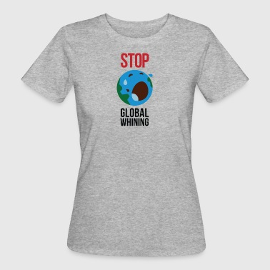 Stop Global Whining! - T-shirt bio Femme