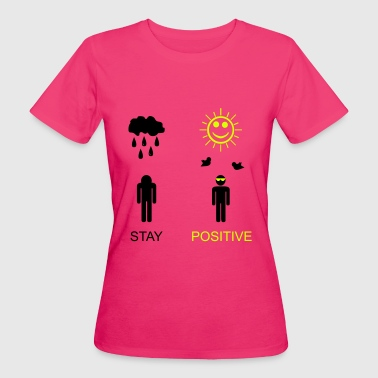 stay positive - Women's Organic T-Shirt