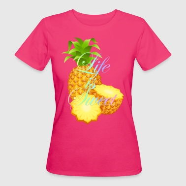 Hello Summer Pineapple -- The Life is Sweet - Women's Organic T-shirt