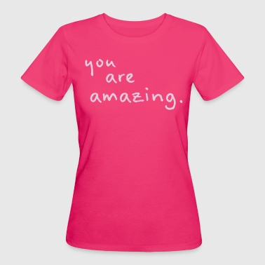 you are amazing - Camiseta ecológica mujer