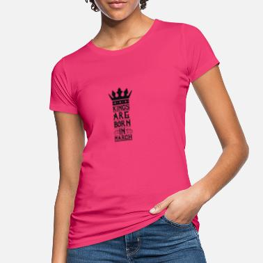 März Kings are born in March - Women's Organic T-Shirt