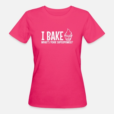 Super I bake whats your superpower / I bake - Women's Organic T-Shirt