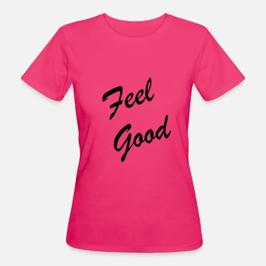 Feel Good Feel good - Women's Organic T-Shirt