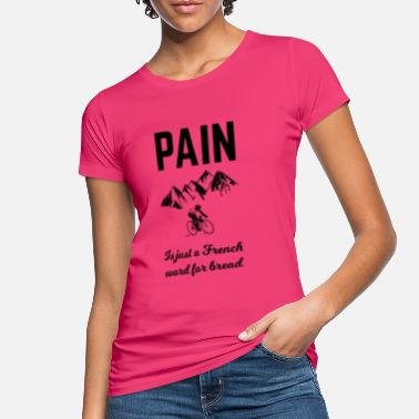 Rennrad Pain is just a French word for bread - Frauen Bio T-Shirt
