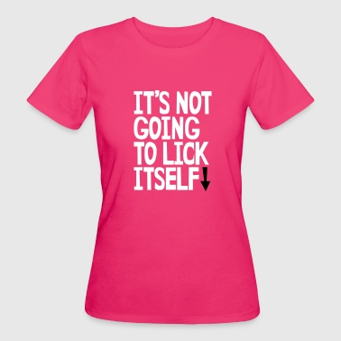 Eat It's not going to lick itself - Women's Organic T-Shirt
