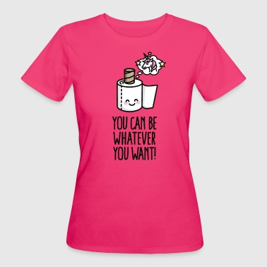 You can be whatever you want, unicorn toilet paper - Camiseta ecológica mujer