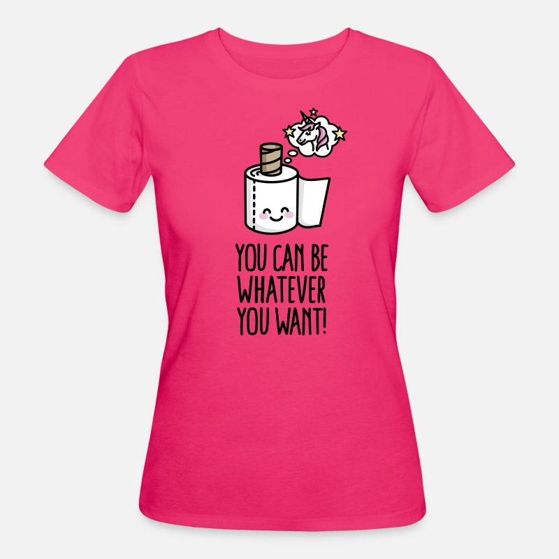 Mignon T-shirts - You can be whatever you want, unicorn toilet paper - T-shirt bio Femme rose néon