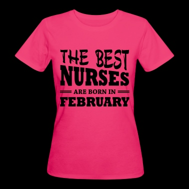 The best nurses are born in february - Women's Organic T-shirt