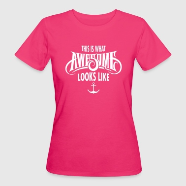 This Is What Awesome Looks Like - T-shirt bio Femme