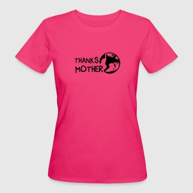 Thanks Mother, c, - T-shirt bio Femme