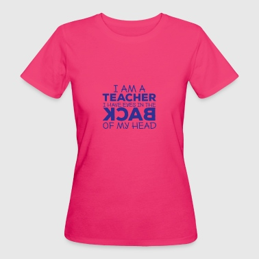Teacher / School: I Am A Teacher. I Have Eyes In - Women's Organic T-shirt