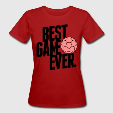 handball - best game ever - T-shirt bio Femme