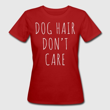 Dog Hair Funny Quote - Vrouwen Bio-T-shirt