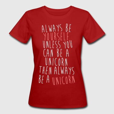 Always be a Unicorn - T-shirt ecologica da donna