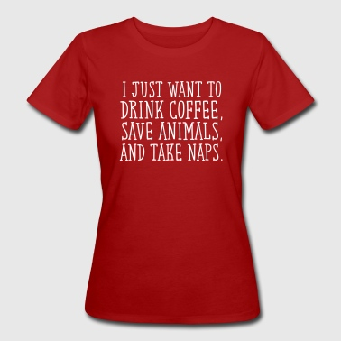 I Just Want To Drink Coffe, Save Animals... - Ekologisk T-shirt dam