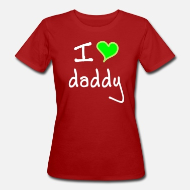 Fathers Day I love daddy - Women's Organic T-Shirt