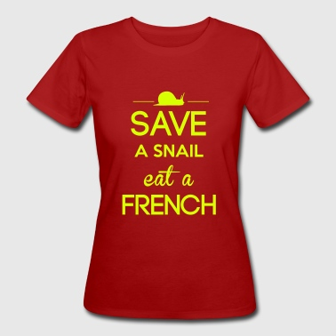 Save a snail eat a French - T-shirt bio Femme