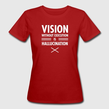 Vision Without Execution Is Hallucination - T-shirt ecologica da donna