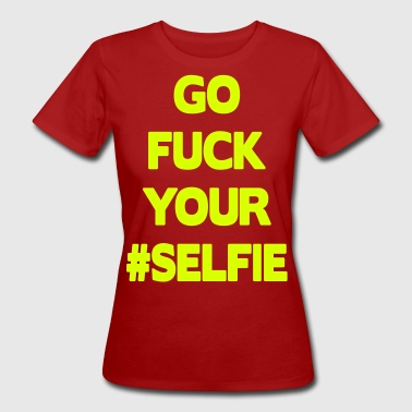 Go Fuck Your #Selfie - T-shirt ecologica da donna