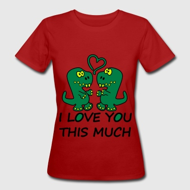 Dino Tyranosaurus Rex I Love You This Much - Frauen Bio-T-Shirt