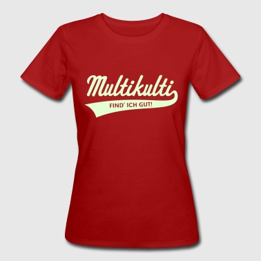 Multikulti Find' Ich Gut! - Frauen Bio-T-Shirt
