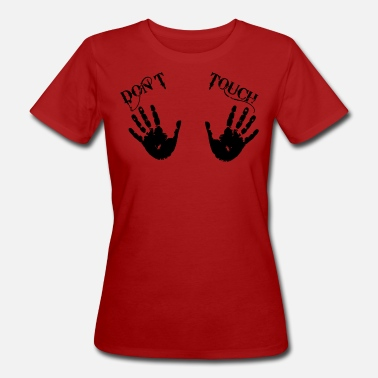 Dont Touch Dont Touch - Frauen Bio-T-Shirt