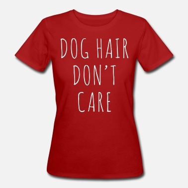 Hair Dog Hair Funny Quote - Vrouwen Bio-T-shirt