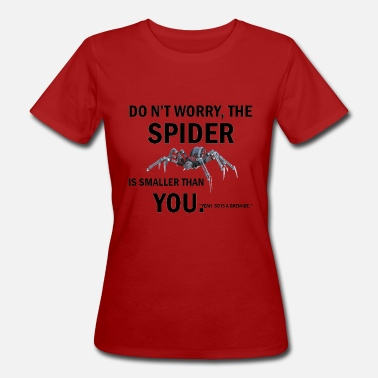 Script Do´nt worry, the spider is smaller than you - Frauen Bio T-Shirt