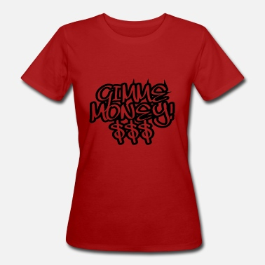 Gimme Gimme GIMME MONEY! $$$ - Women's Organic T-Shirt