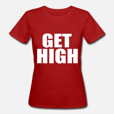 Get High get high - Women's Organic T-Shirt