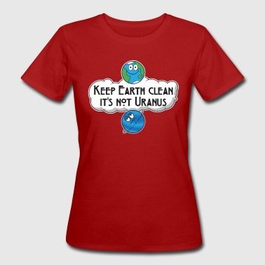 Clean Earth Keep Earth Clean It's Not Uranus Gift - Women's Organic T-Shirt