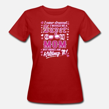 Super Mom SUPER MOM - T-shirt ecologica da donna