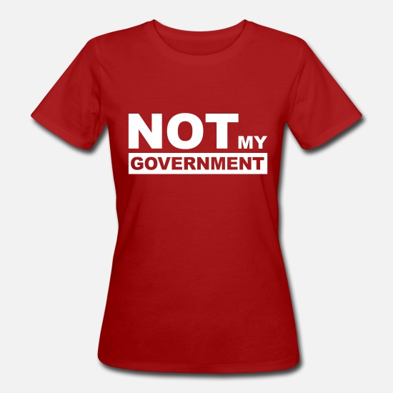 Wenen T-shirts - NOT my Government - Politics Protest Shirt - Vrouwen bio T-shirt donkerrood