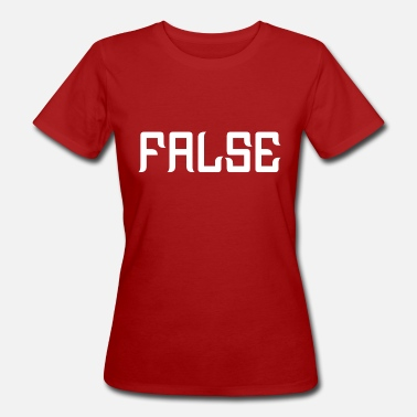 False FALSE - Women's Organic T-Shirt