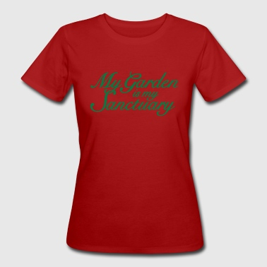 My Garden is my Sanctuary Gardener's Quote - Women's Organic T-Shirt