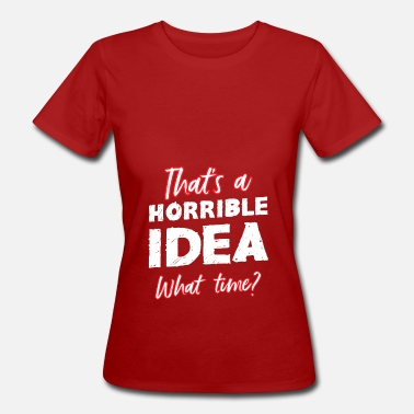 Usage That's a terrible idea, at what time? - Women's Organic T-Shirt