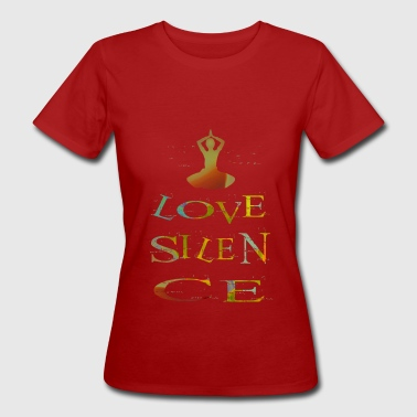 i love silence - Frauen Bio-T-Shirt